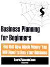 Business Planning for Beginners (eBook): Find Out How Much Money You Will Need to Run Your Business