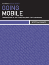 Going Mobile (eBook): Developing Apps for Your Library Using Basic HTML Programming