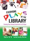 Everyone Plays at the Library (eBook): Creating Great Gaming Experiences for All Ages