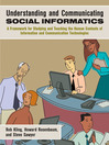 Understanding and Communicating Social Informatics (eBook): A Framework for Studying and Teaching the Human Contexts of Information and Communication Technologies