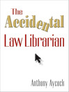 The Accidental Law Librarian (eBook)