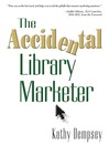 The Accidental Library Marketer (eBook)