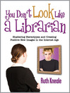 You Don't Look Like a Librarian (eBook): Shattering Stereotypes and Creating Positive New Images in the Internet Age