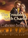 The Trouble with Charlie (eBook)