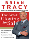 The Art of Closing the Sale (eBook): The Key to Making More Money Faster in the World of Professional Selling