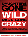 Daughters Gone Wild, Dads Gone Crazy (eBook): Battle-Tested Tips From a Father and Daughter Who Survived the Teenage Years