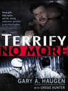 Terrify No More (eBook): Young Girls Held Captive and the Daring Undercover Operation to Win Their Freedom