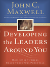 Developing the Leaders Around You (eBook): How to Help Others Reach Their Full Potential