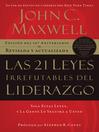 Las 21 Leyes Irrefutables del liderazgo (eBook): Siga estas leyes, y la gente lo seguirá a usted