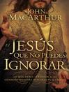 El Jesús que no puedes ignorar (eBook): Lo que debes aprender de las confrontaciones descaradas de Cristo