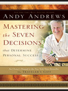 Mastering the Seven Decisions That Determine Personal Success (eBook): An Owner&#39;s Manual to the <i>New York Times</i> Bestseller <i>The Traveler&#39;s Gift</i>