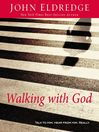 Walking with God (MP3): Talk to Him. Hear from Him. Really.