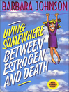 Living Somewhere Between Estrogen and Death (eBook)