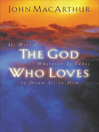 The God Who Loves (eBook): He Will Do Whatever It Takes To Draw Us To Him