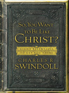 So, You Want To Be Like Christ? (eBook): Eight Essentials to Get You There