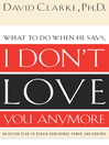 What to Do When He Says, I Don't Love You Anymore (eBook): An Action Plan to Regain Confidence, Power, and Control
