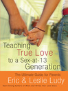 Teaching True Love to a Sex-at-13 Generation (eBook): The Ultimate Guide for Parents