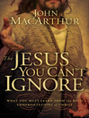 The Jesus You Can't Ignore (eBook): What You Must Learn from the Bold Confrontations of Christ
