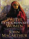 Twelve Extraordinary Women (eBook): How God Shaped Women of the Bible, and What He Wants to Do with You