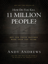 How Do You Kill 11 Million People? (eBook): Why the Truth Matters More Than You Think