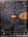 A Gentleman Abroad (eBook): A Concise Guide to Traveling with Confidence, Courtesy, and Style