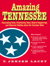 Amazing Tennessee (eBook): Fascinating Facts, Entertaining Tales, Bizarre Happenings, and Historical Oddities about the Volunteer State