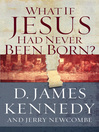 What if Jesus Had Never Been Born? (eBook)