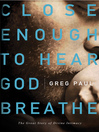 Close Enough to Hear God Breathe (eBook): The Great Story of Divine Intimacy