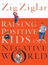 Raising Positive Kids in a Negative World (eBook)