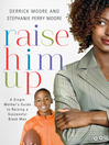 Raise Him Up (eBook): A Single Mother's Guide to Raising a Successful Black Man