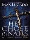 He Chose the Nails (eBook): What God Did to Win Your Heart