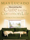 Discovering the Cure for the Common Life (eBook): Living in Your Sweet Spot