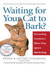 Waiting for Your Cat to Bark? (eBook): Persuading Customers When They Ignore Marketing
