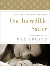 One Incredible Savior (eBook): Celebrating the Majesty of the Manger