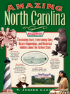 Amazing North Carolina (eBook): Fascinating Facts, Entertaining Tales, Bizarre Happenings, and Historical Oddities about the Tarheel State