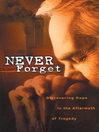 Never Forget (eBook): Discovering Hope In The Aftermath Of Tragedy