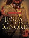The Jesus You Can't Ignore Study Guide (eBook): What You Must Learn from the Bold Confrontations of Christ