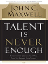 Talent is Never Enough (eBook): Discover the Choices That Will Take You Beyond Your Talent