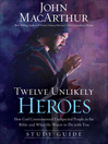 Twelve Unlikely Heroes Study Guide (eBook): How God Commissioned Unexpected People in the Bible and What He Wants to Do with You