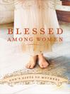 Blessed Among Women (eBook): God's Gift of Motherhood