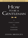 How to Be a Gentleman (eBook): A Timely Guide to Timeless Manners