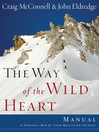 The Way of the Wild Heart Manual (eBook): A Personal Map for Your Masculine Journey