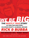We Be Big (eBook): The Mostly True Story of How Two Kids from Calhoun County, Alabama, Became Rick and Bubba