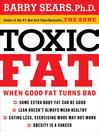 Toxic Fat (eBook): When Good Fat Turns Bad