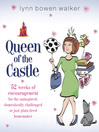 Queen of the Castle (eBook): 52 Weeks of Encouragement for the Uninspired, Domestically Challenged, or Just Plain Tired Homemaker