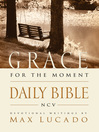 Grace For The Moment Daily Bible, NCV (eBook): Spend 365 Days reading the Bible with Max Lucado