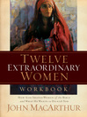 Twelve Extraordinary Women Workbook (eBook): How God Shaped Women of the Bible, and What He Wants to Do with You