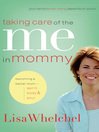 Taking Care of the Me in Mommy (eBook): Realistic Tips for Becoming a Better Mom--Spirit, Body, & Soul