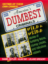 America's Dumbest Criminals (eBook): Wild and Weird Stories of Fumbling Felons, Clumsy Crooks, and Ridiculous Robbers