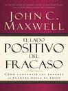 El lado positivo del fracaso (eBook): Cómo convertir los errores en puentes hacia el éxito